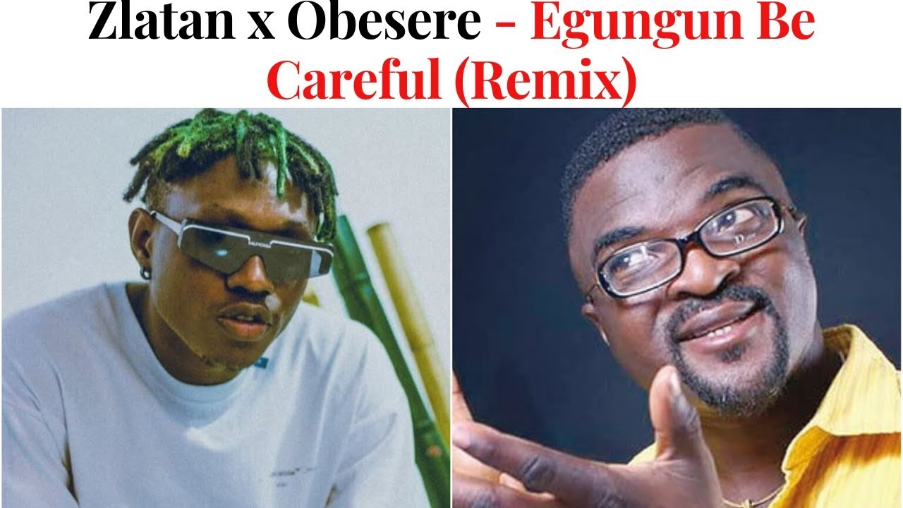 "Zlatan ft. Obesere - Egungun Be Careful"" Remix (Official Video ..."