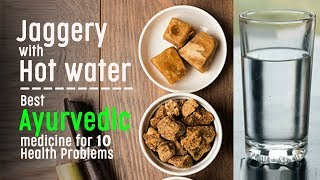 Jaggery with Warm water: Best Ayurvedic medicine for 10 Health Problems