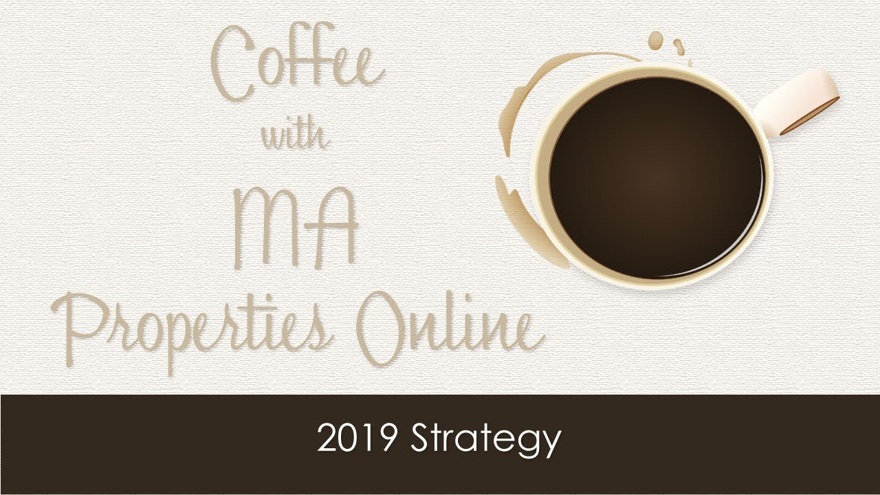 Coffee with MA Properties Online - 2019 Strategy
