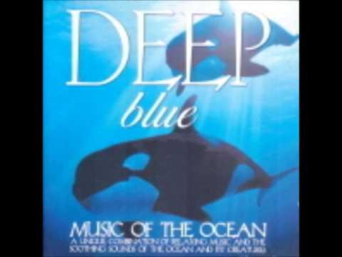 Deep Blue ( Music of the Ocean )