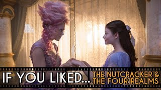 FIVE Films To Watch If You Liked... The Nutcracker And The Four Realms