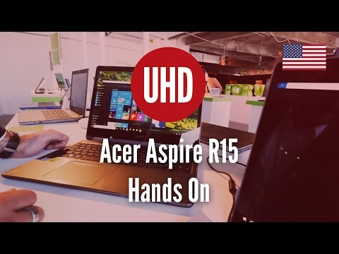 Acer Aspire R15 Hands On [4K UHD]