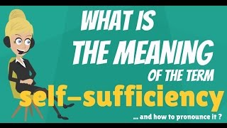 What is SELF-SUFFICIENCY? What does SELF-SUFFICIENCY mean? SELF-SUFFICIENCY meaning & explanation