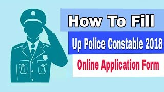 How To Fill UP Police Constable 2018 Online Application Form || Step By Step Explained!!