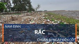 """Nam Định: Rác chuẩn bị """"ngập đến cổ""""   VTC1"""