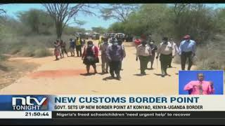 Govt sets up new border point at Konyao, Kenya-Uganda border