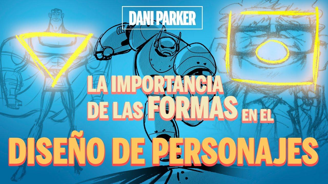 LA IMPORTANCIA DE LAS FORMAS EN LOS DISEÑOS DE PERSONAJES | DANI PARKER