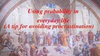 Simplicity of Logic 11: Using Probability in Everyday life (A tip for avoiding procrastination) by AkaiSamurai