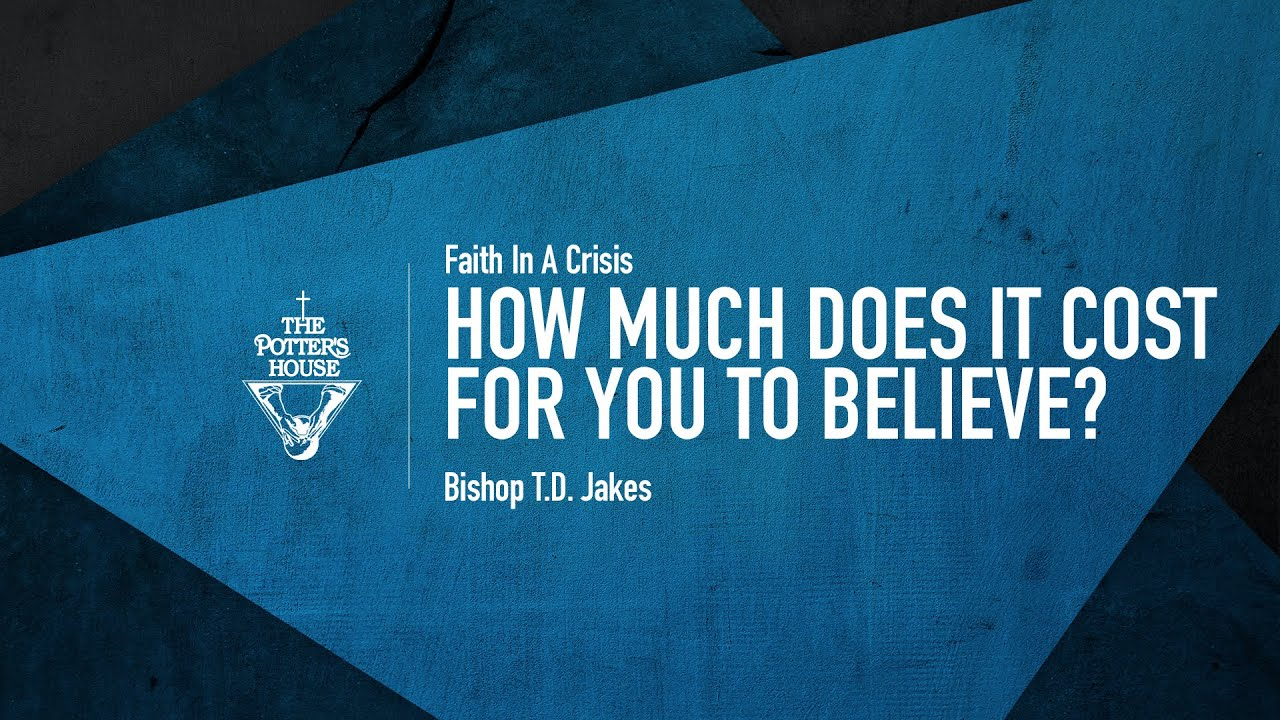 How Much Does it Cost for You to Believe? - Bishop T.D. Jakes