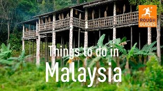18 things not to miss in Malaysia