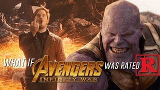 What if Avengers: Infinity War was Rated R?