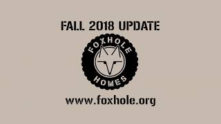 Foxhole Homes Fall 2018 Update