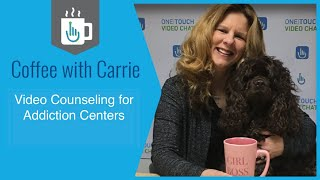 Video Counseling for Addiction Centers