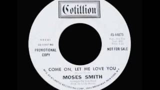 Moses Smith - Come On, Let Me Love You