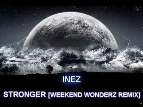 INEZ - STRONGER [WEEKEND WONDERZ REMIX].