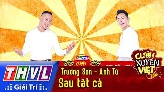 THVL | Cười xuyên Việt 2016 - Tập 4: Sau tất cả - Trường Sơn, Anh Tú