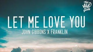 John Gibbons x Franklin - Let Me Love You (Lyrics)