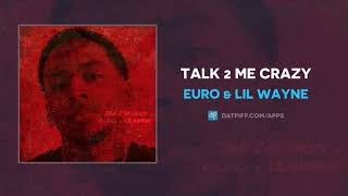 Euro & Lil Wayne - Talk 2 Me Crazy (AUDIO)