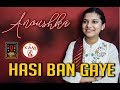 Download Mp3 Hasi Ban Gaye Cover Unplugged Version | Anoushka Mathur | Shreya Ghoshal | ANM Music