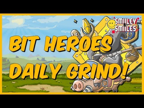 Bit heroes live stream: Daily Grind! | Starts at 17 minutes