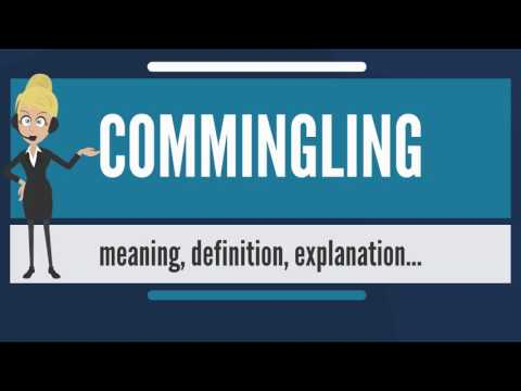 What is COMMINGLING? What does COMMINGLING mean? COMMINGLING meaning, definition & explanation