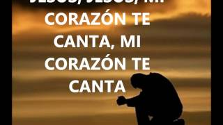 Mi corazón te canta con letra (jesus adrian romero)