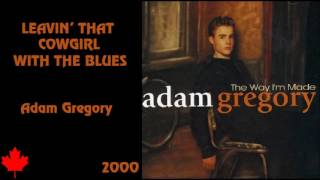 Watch Adam Gregory Leavin That Cowgirl With The Blues video