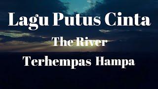 Lagu Sedih Galau Putus Cinta   The River_Terhempas Hampa