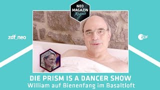 Die PRISM Is A Dancer Show: William auf Bienenfang im Basaltloft | NEO MAGAZIN ROYALE - ZDFneo