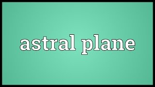 Astral plane Meaning