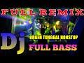 DJ ORGEN TUNGGAL NONSTOP FULL BASS TERBARU 2020 - MAKIN LAMA MAKIN TINGGI