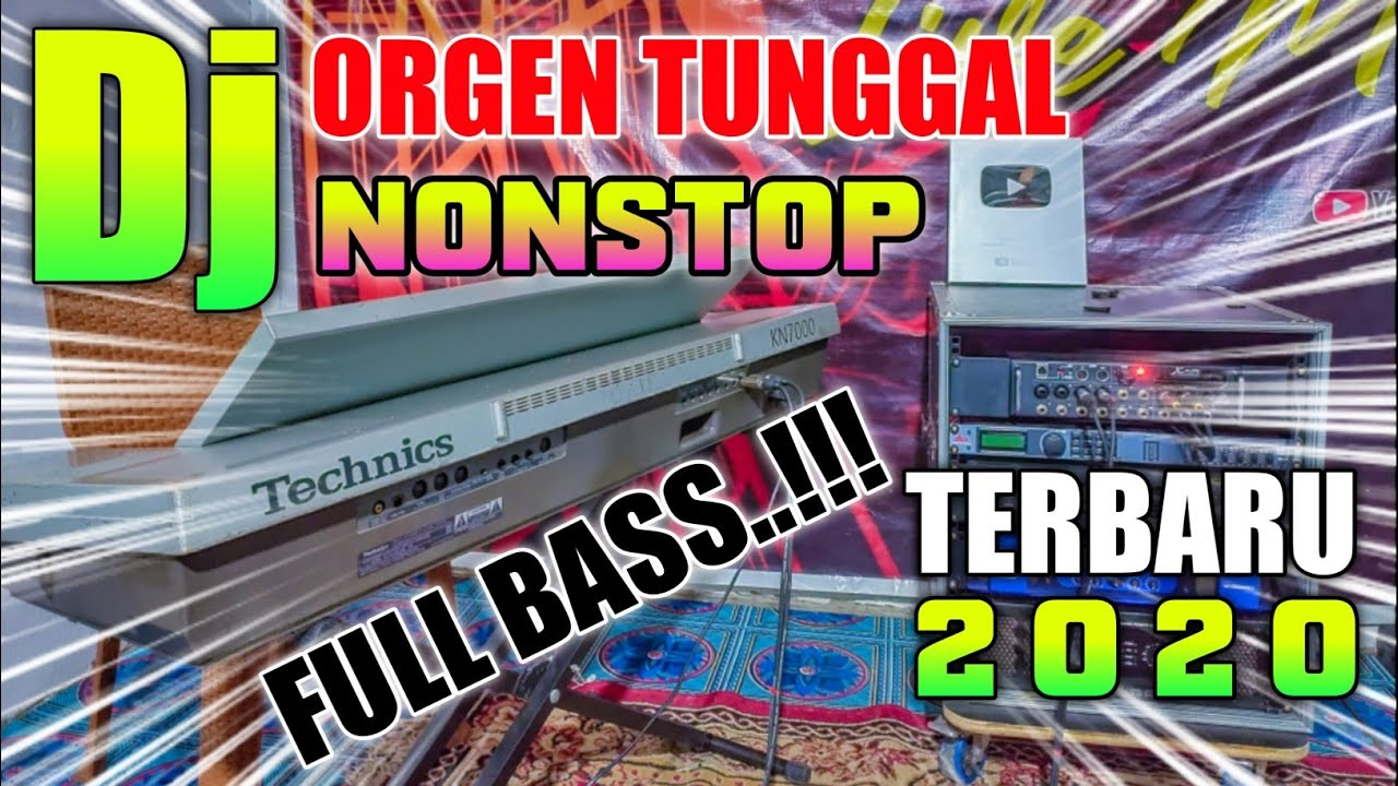 DJ ORGEN TUNGGAL NONSTOP FULL BASS TERBARU 2020 - MAKIN LAMA MAKIN TINGGI