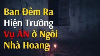 BAN ĐÊM ra hiện trường VỤ ÁN ở NGÔI NHÀ HOANG | Real Ghost Caught On Camera At Abandoned House