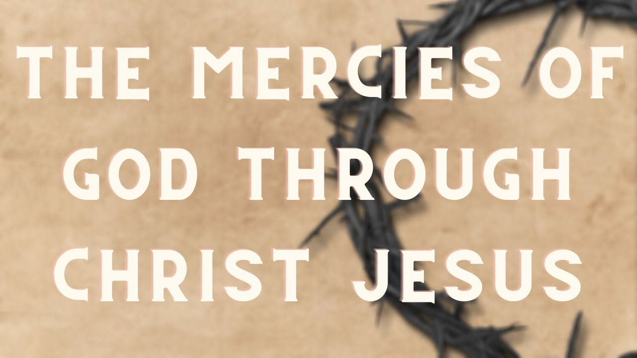 The Mercies of God Through Christ Jesus - Fasting Service - October 03, 2020 - Deacon Peck