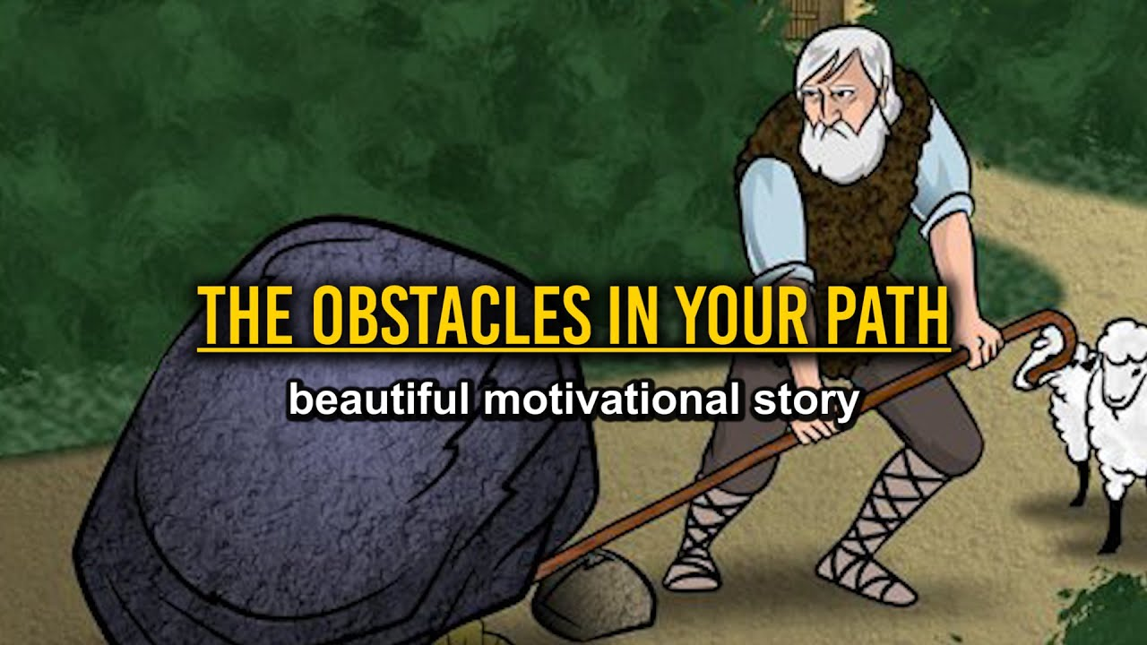 The Obstacles In Your Path - short motivational story
