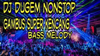 DJ DUGEM NONSTOP GAMBUS SUPER KENCANG BASS MELODY