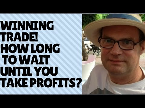 When in a winning trade how long will you go before taking profits?