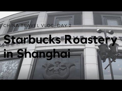 China Travel Vlog | Day 2 in Shanghai | Starbucks Reserve Roastery