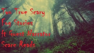 Two True Scary Fog Stories ft Scare Reads