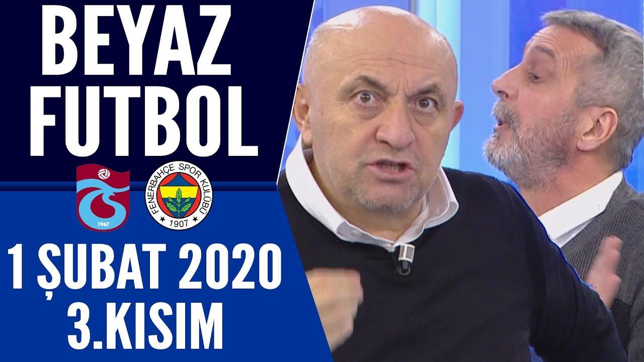 Beyaz Futbol 1 Şubat 2020 Kısım 3/3 (Trabzonspor 2-1 Fenerbahçe maçı)