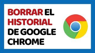 Cómo Borrar el Historial de Google Chrome 2018