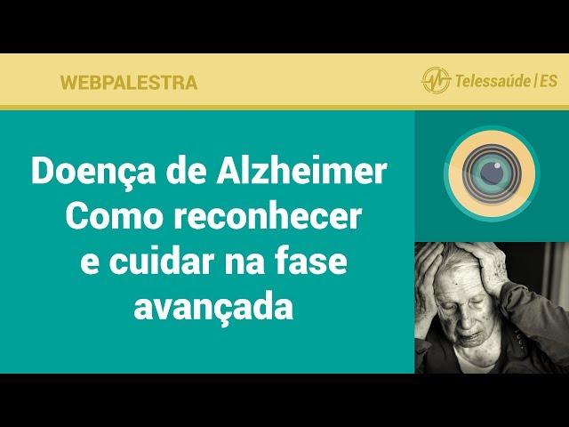 WebPalestra: Doença de Alzheimer - Como reconhecer e cuidar na fase avançada