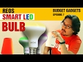 Reos Lite LED Smart Bulb   Budget Gadgets EP-7   Special Sneak Peek Inside