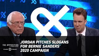 Jordan Pitches Slogans for Bernie Sanders' 2020 Campaign - The Opposition w/ Jordan Klepper