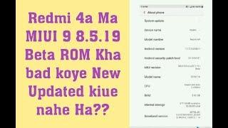 Redmi 4a ma MIUI 9 8.5.19 global Beta ROM Kha Update Bad koi new Update kaui nahi ha??!! Hindi