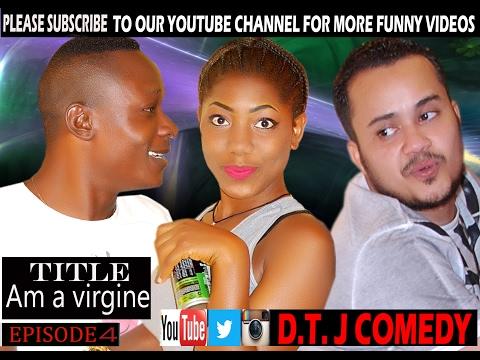 D.T.J Comedy - Am a virgin (EPISODE 4)