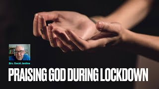 Bro. David Jardine on praising God during Lockdown