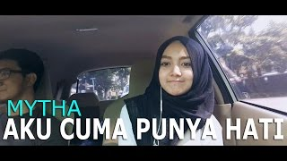 Video Mytha - Aku Cuma Punya Hati (Abilhaq Cover) download MP3, 3GP, MP4, WEBM, AVI, FLV November 2018