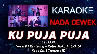Ku Puja Puja   Nada CEWEK   Karaoke Lirik (No Vocal)   Key:Dm   Versi Koplo Dj Kentrung