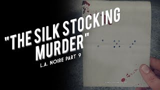 L.A. Noire Part 9: The Silk Stocking Murder
